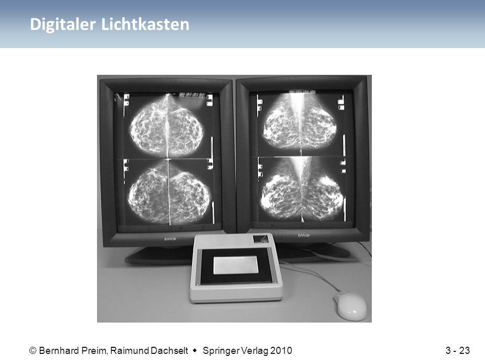 © Bernhard Preim, Raimund Dachselt  Springer Verlag 2010 Digitaler Lichtkasten 3 - 23