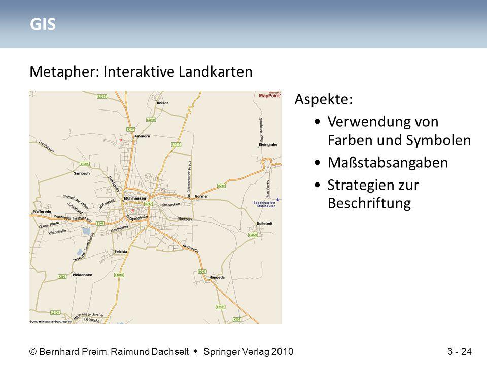 © Bernhard Preim, Raimund Dachselt  Springer Verlag 2010 Metapher: Interaktive Landkarten GIS Aspekte: Verwendung von Farben und Symbolen Maßstabsang