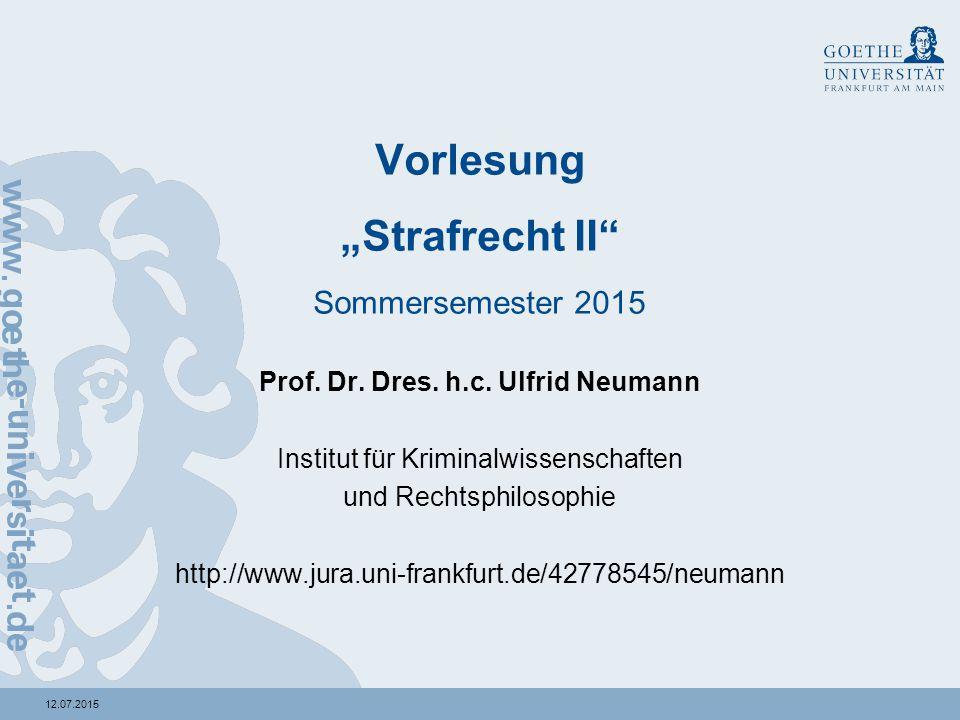 """12.07.2015 Vorlesung """"Strafrecht II"""" Sommersemester 2015 Prof. Dr. Dres. h.c. Ulfrid Neumann Institut für Kriminalwissenschaften und Rechtsphilosophie"""