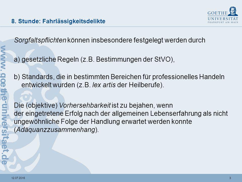 312.07.2015 8. Stunde: Fahrlässigkeitsdelikte Sorgfaltspflichten können insbesondere festgelegt werden durch a) gesetzliche Regeln (z.B. Bestimmungen