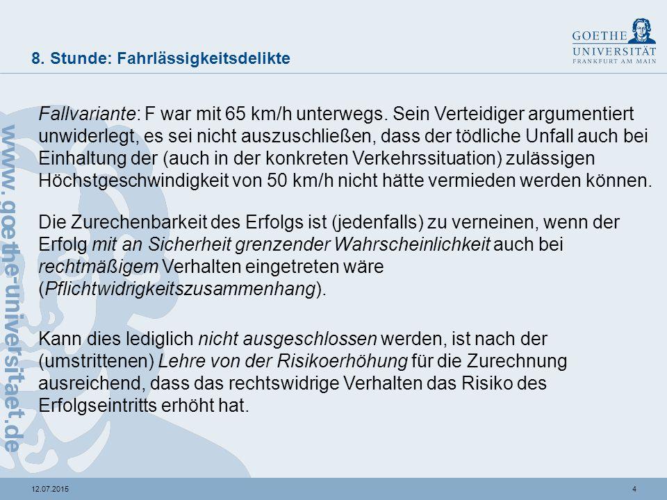 412.07.2015 8. Stunde: Fahrlässigkeitsdelikte Fallvariante: F war mit 65 km/h unterwegs. Sein Verteidiger argumentiert unwiderlegt, es sei nicht auszu