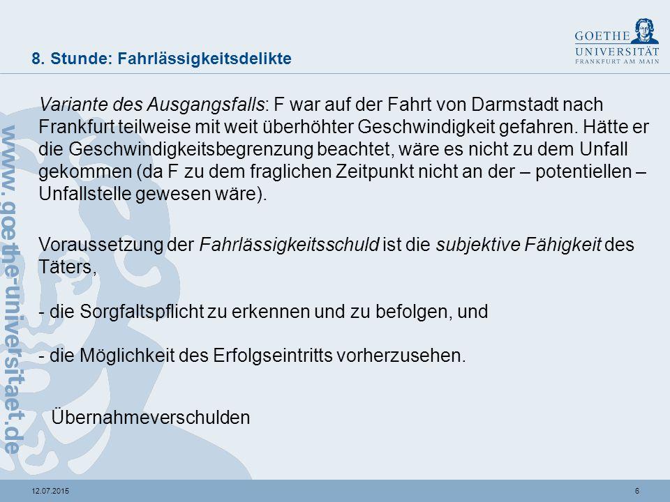 612.07.2015 8. Stunde: Fahrlässigkeitsdelikte Variante des Ausgangsfalls: F war auf der Fahrt von Darmstadt nach Frankfurt teilweise mit weit überhöht