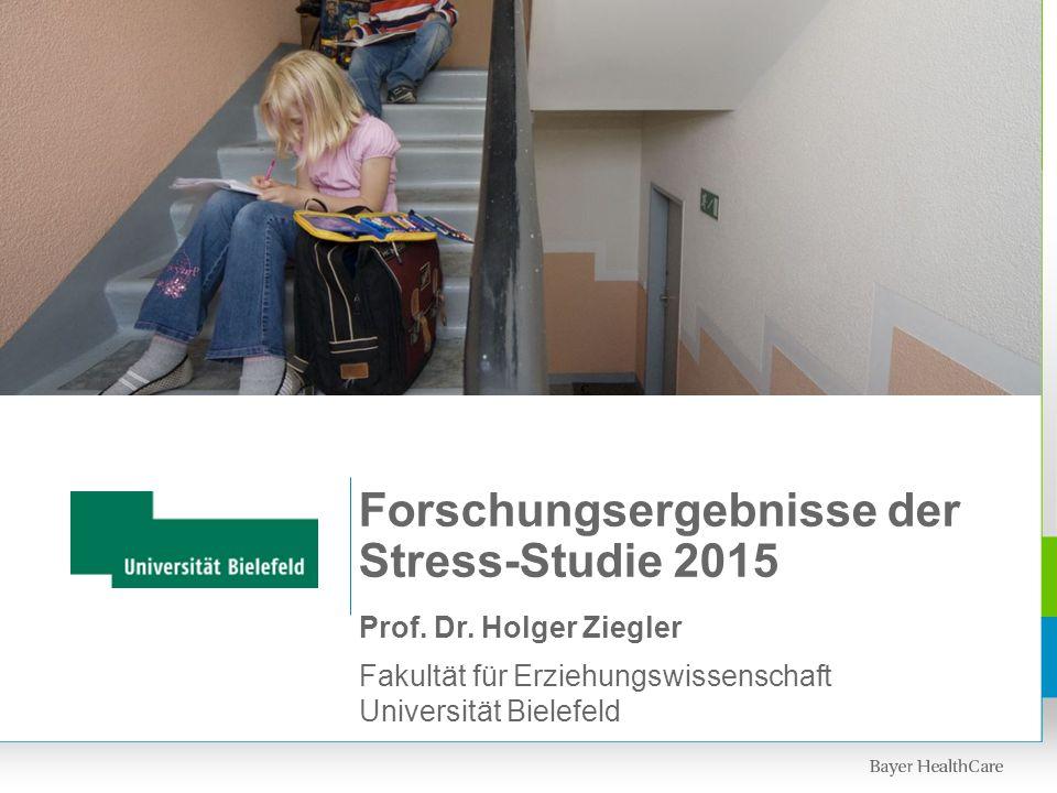 Prof. Dr. Holger Ziegler Fakultät für Erziehungswissenschaft Universität Bielefeld Forschungsergebnisse der Stress-Studie 2015