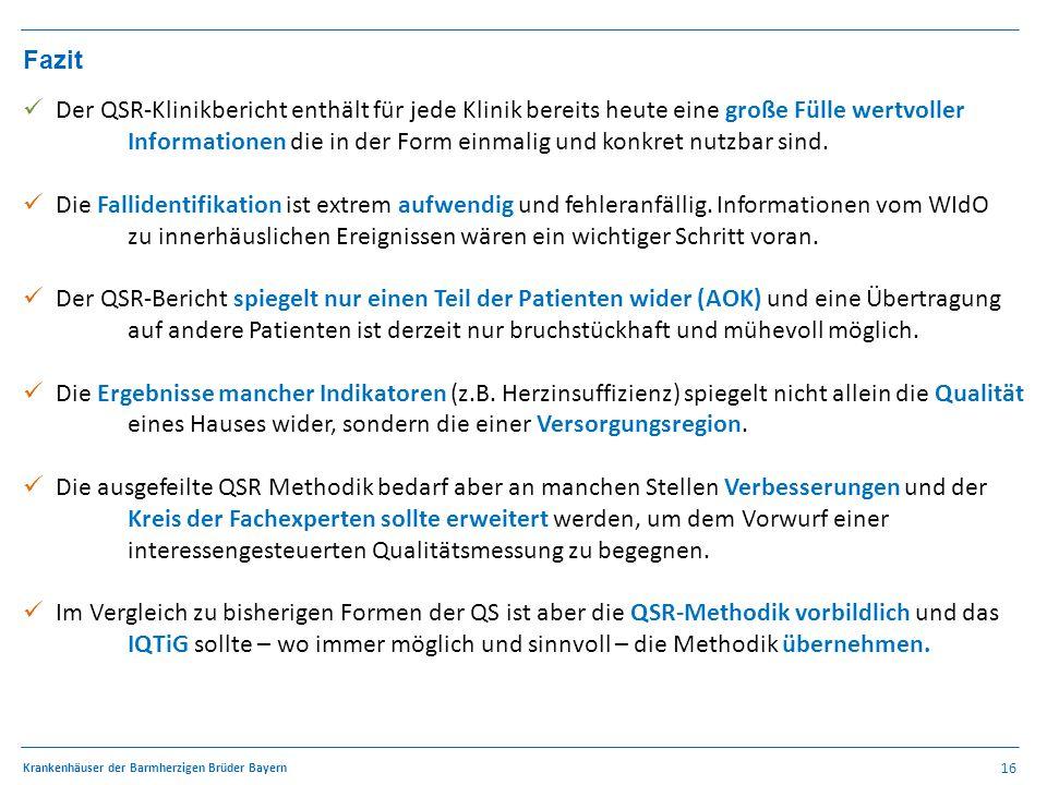 16 Krankenhäuser der Barmherzigen Brüder Bayern QSR – Methodik Fazit Der QSR-Klinikbericht enthält für jede Klinik bereits heute eine große Fülle wertvoller Informationen die in der Form einmalig und konkret nutzbar sind.