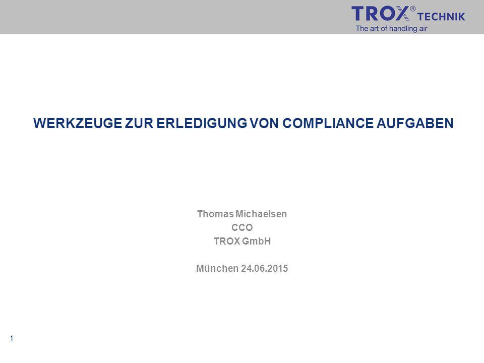 1 WERKZEUGE ZUR ERLEDIGUNG VON COMPLIANCE AUFGABEN Thomas Michaelsen CCO TROX GmbH München 24.06.2015