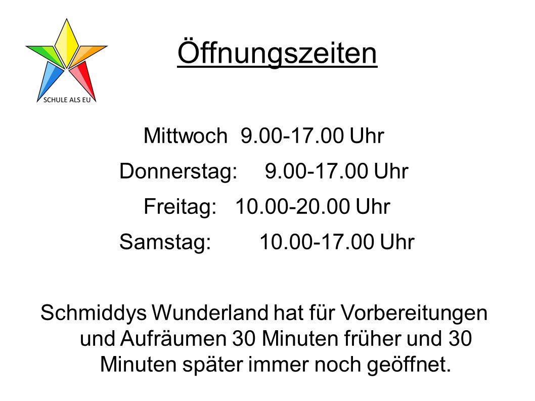 Öffnungszeiten Mittwoch9.00-17.00 Uhr Donnerstag: 9.00-17.00 Uhr Freitag: 10.00-20.00 Uhr Samstag: 10.00-17.00 Uhr Schmiddys Wunderland hat für Vorbereitungen und Aufräumen 30 Minuten früher und 30 Minuten später immer noch geöffnet.
