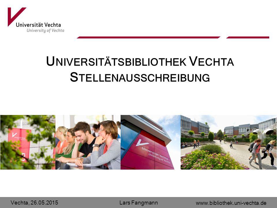 Vechta, 26.05.2015 www.bibliothek.uni-vechta.de Lars Fangmann U NIVERSITÄTSBIBLIOTHEK V ECHTA S TELLENAUSSCHREIBUNG