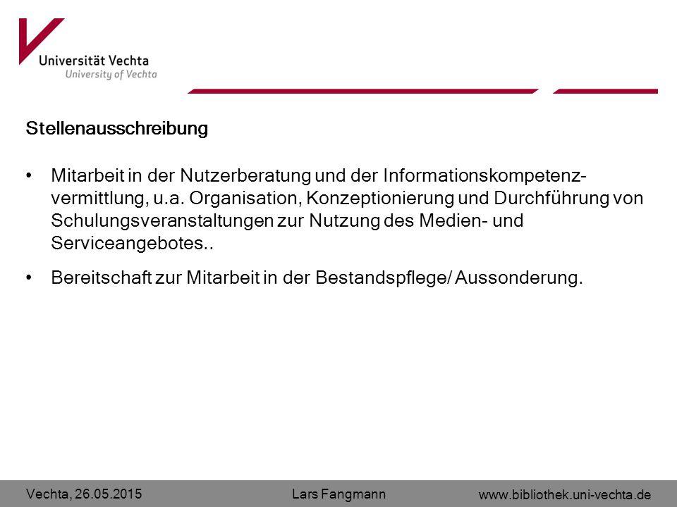 Vechta, 26.05.2015 www.bibliothek.uni-vechta.de Lars Fangmann Stellenausschreibung Mitarbeit in der Nutzerberatung und der Informationskompetenz- verm