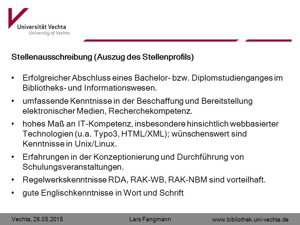 Vechta, 26.05.2015 www.bibliothek.uni-vechta.de Lars Fangmann Stellenausschreibung (Auszug des Stellenprofils) Erfolgreicher Abschluss eines Bachelor-