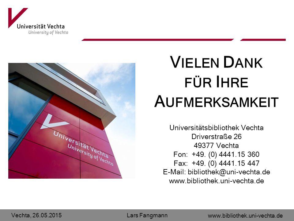 Vechta, 26.05.2015 www.bibliothek.uni-vechta.de Lars Fangmann Universitätsbibliothek Vechta Driverstraße 26 49377 Vechta Fon: +49. (0) 4441.15 360 Fax