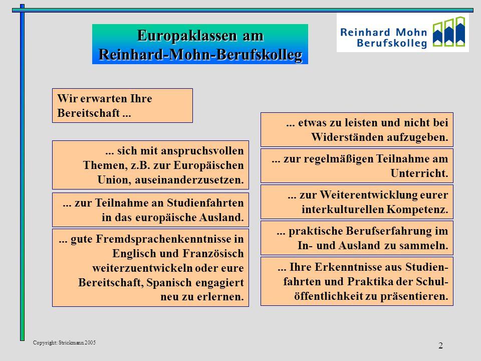Copyright: Strickmann 2005 2 Europaklassen am Reinhard-Mohn-Berufskolleg... gute Fremdsprachenkenntnisse in Englisch und Französisch weiterzuentwickel