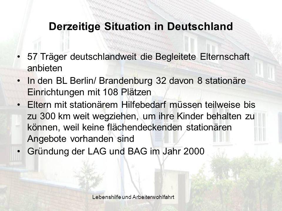 Derzeitige Situation in Deutschland 57 Träger deutschlandweit die Begleitete Elternschaft anbieten In den BL Berlin/ Brandenburg 32 davon 8 stationäre