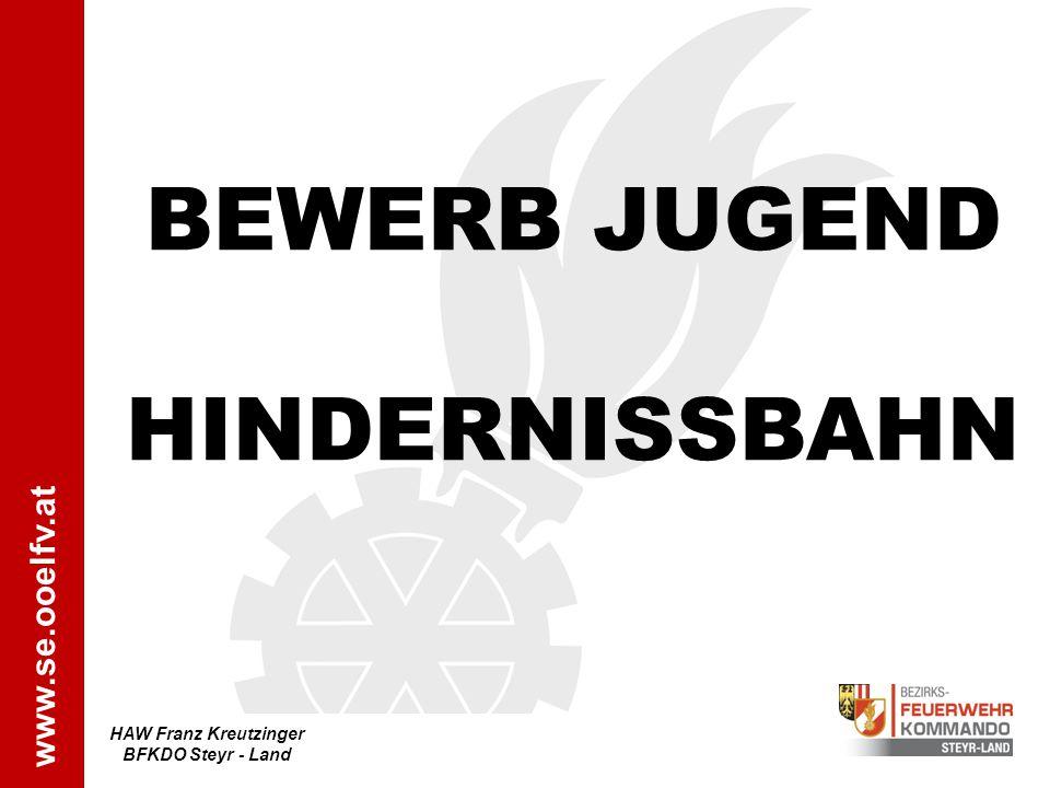 www.se.ooelfv.at BEWERB JUGEND HINDERNISSBAHN HAW Franz Kreutzinger BFKDO Steyr - Land