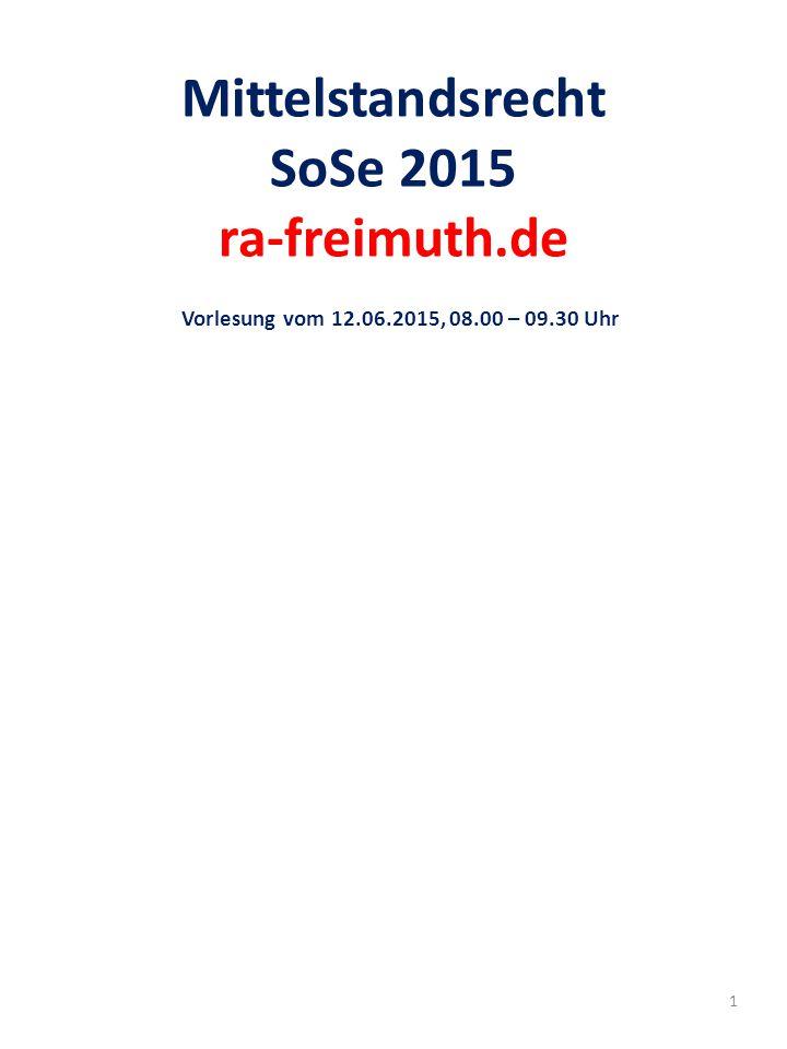 Mittelstandsrecht SoSe 2015 ra-freimuth.de Vorlesung vom 12.06.2015, 08.00 – 09.30 Uhr 1