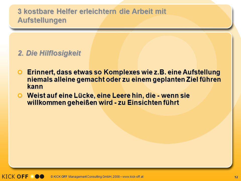 12 © KICK OFF Management Consulting GmbH, 2008 – www.kick-off.at 3 kostbare Helfer erleichtern die Arbeit mit Aufstellungen 2. Die Hilflosigkeit Erinn