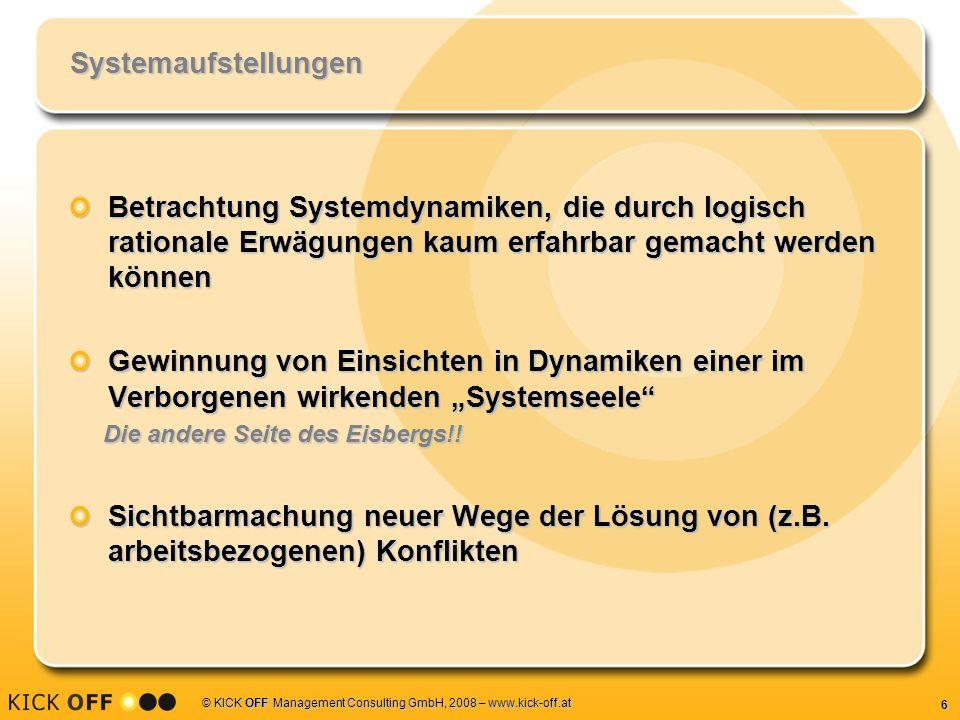 6 © KICK OFF Management Consulting GmbH, 2008 – www.kick-off.at Systemaufstellungen Betrachtung Systemdynamiken, die durch logisch rationale Erwägunge