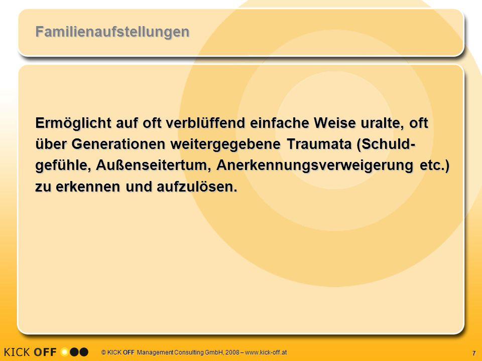 7 © KICK OFF Management Consulting GmbH, 2008 – www.kick-off.at Familienaufstellungen Ermöglicht auf oft verblüffend einfache Weise uralte, oft über G
