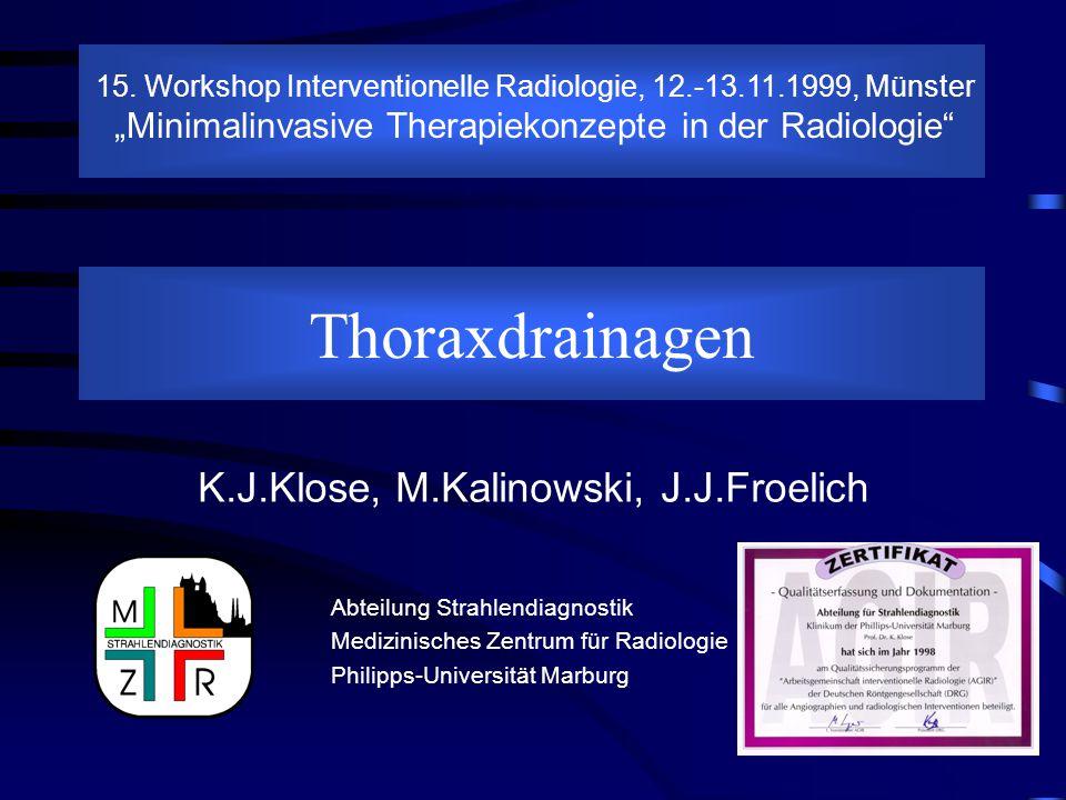 Thoraxdrainagen Abteilung Strahlendiagnostik Medizinisches Zentrum für Radiologie Philipps-Universität Marburg 15. Workshop Interventionelle Radiologi