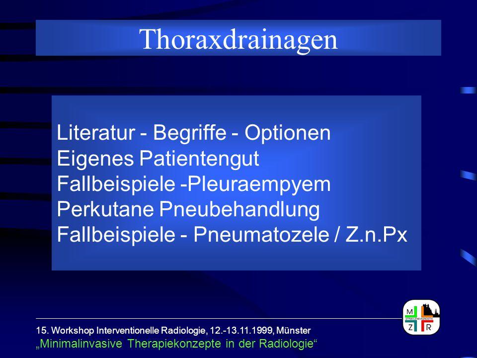 """15. Workshop Interventionelle Radiologie, 12.-13.11.1999, Münster """"Minimalinvasive Therapiekonzepte in der Radiologie"""" Thoraxdrainagen Literatur - Beg"""