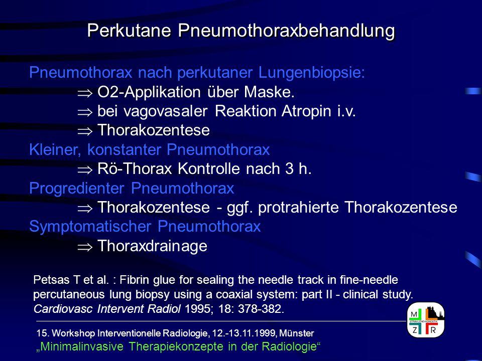 Pneumothorax nach perkutaner Lungenbiopsie:  O2-Applikation über Maske.  bei vagovasaler Reaktion Atropin i.v.  Thorakozentese Kleiner, konstanter