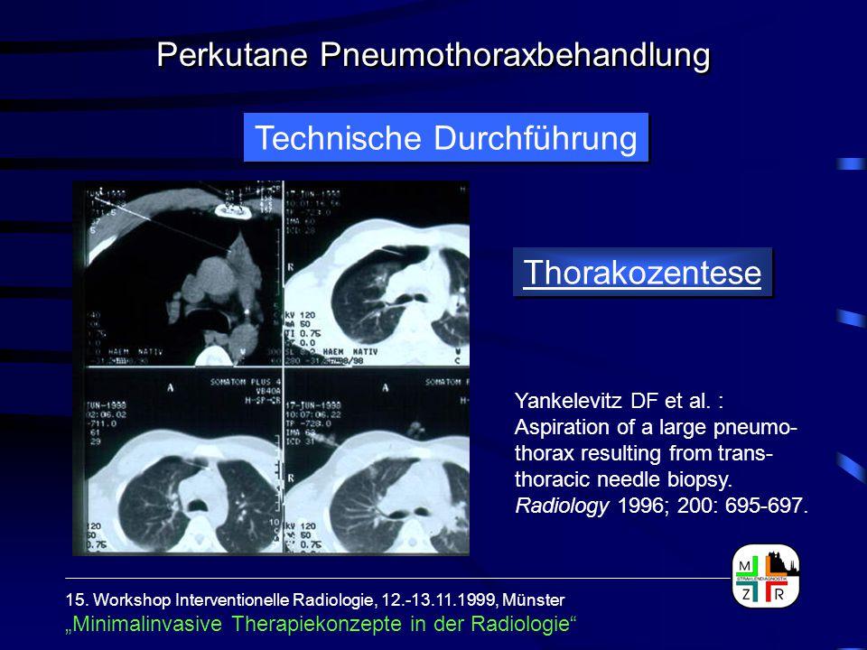 Technische Durchführung Thorakozentese Yankelevitz DF et al. : Aspiration of a large pneumo- thorax resulting from trans- thoracic needle biopsy. Radi