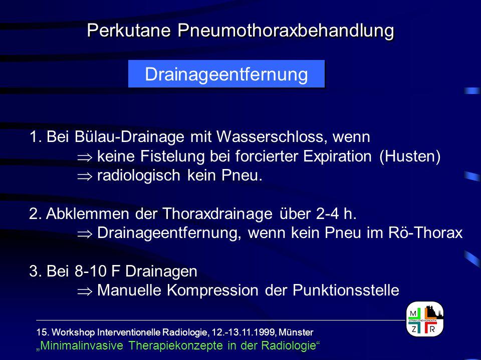 Drainageentfernung 1. Bei Bülau-Drainage mit Wasserschloss, wenn  keine Fistelung bei forcierter Expiration (Husten)  radiologisch kein Pneu. 2. Abk