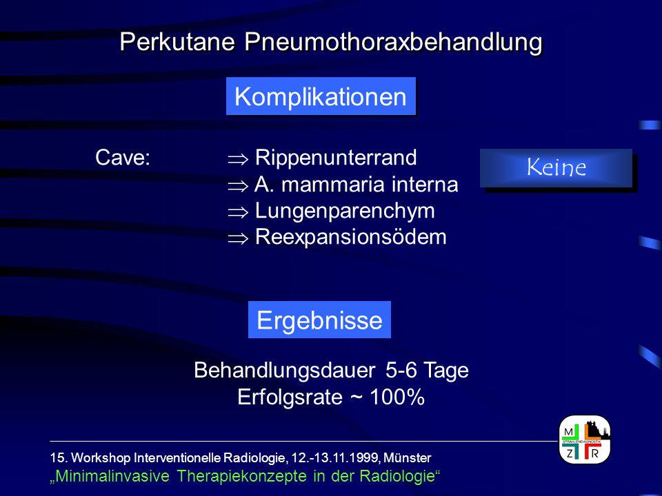 Komplikationen Keine Cave:  Rippenunterrand  A. mammaria interna  Lungenparenchym  Reexpansionsödem 15. Workshop Interventionelle Radiologie, 12.-