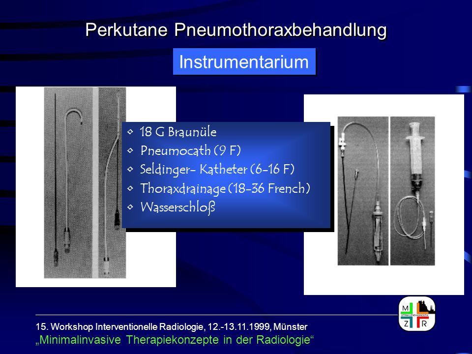 Instrumentarium 18 G Braunüle Pneumocath (9 F) Seldinger- Katheter (6-16 F) Thoraxdrainage (18-36 French) Wasserschloß 18 G Braunüle Pneumocath (9 F)