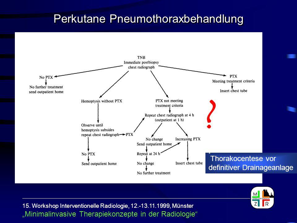 """15. Workshop Interventionelle Radiologie, 12.-13.11.1999, Münster """"Minimalinvasive Therapiekonzepte in der Radiologie"""" ? * Thorakocentese vor definiti"""
