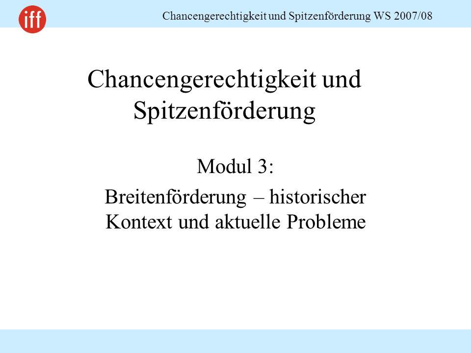 Chancengerechtigkeit und Spitzenförderung WS 2007/08 Chancengerechtigkeit und Spitzenförderung Modul 3: Breitenförderung – historischer Kontext und aktuelle Probleme