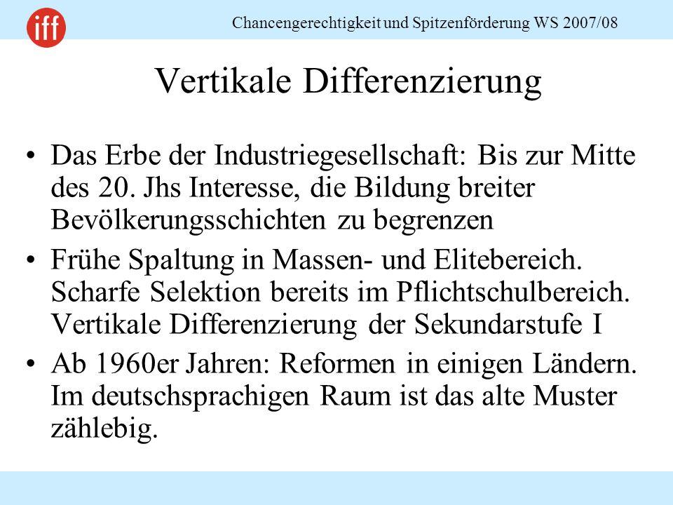 Chancengerechtigkeit und Spitzenförderung WS 2007/08 Vertikale Differenzierung Das Erbe der Industriegesellschaft: Bis zur Mitte des 20.