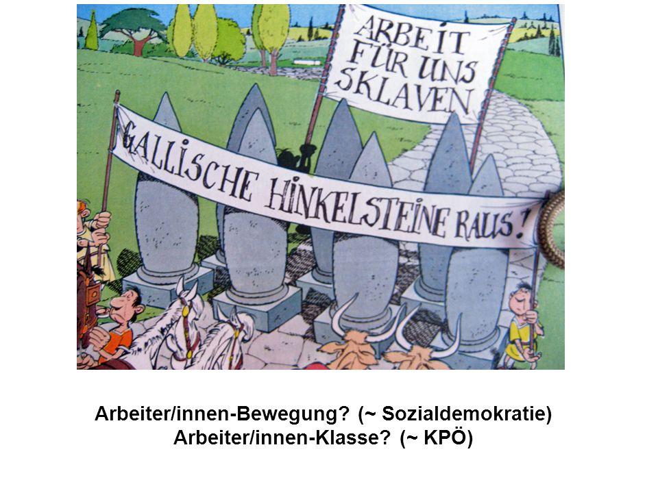 Arbeiter/innen-Bewegung? (~ Sozialdemokratie) Arbeiter/innen-Klasse? (~ KPÖ)