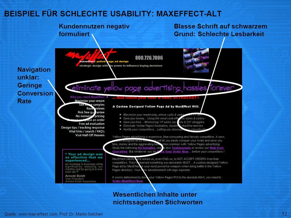 12 BEISPIEL FÜR SCHLECHTE USABILITY: MAXEFFECT-ALT Quelle: www.max-effect.com, Prof. Dr. Martin Selchert Navigation unklar: Geringe Conversion Rate Ku