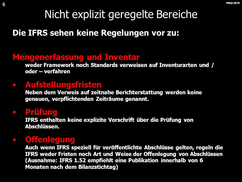 MBA HCM 5 Vergleich IFRS und Handelsrecht (GoB) IFRSHGB Basisannahmen: Unternehmensfortführung (F23) Periodenabgrenzung (F22) Qualitative Anforderunge