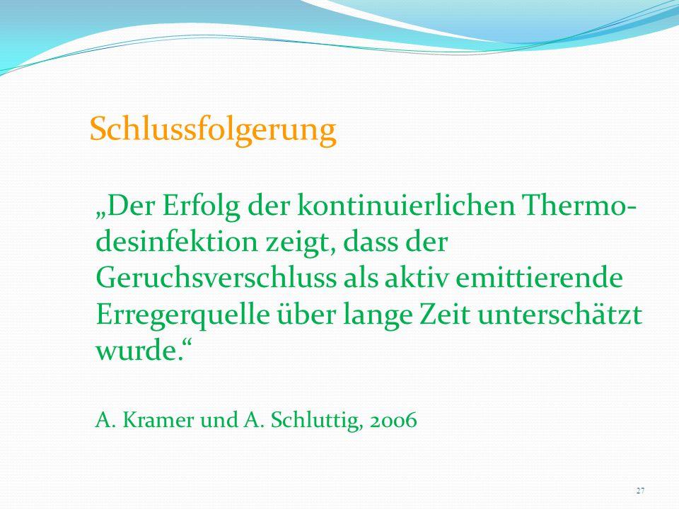 """Schlussfolgerung """"Der Erfolg der kontinuierlichen Thermo- desinfektion zeigt, dass der Geruchsverschluss als aktiv emittierende Erregerquelle über lan"""
