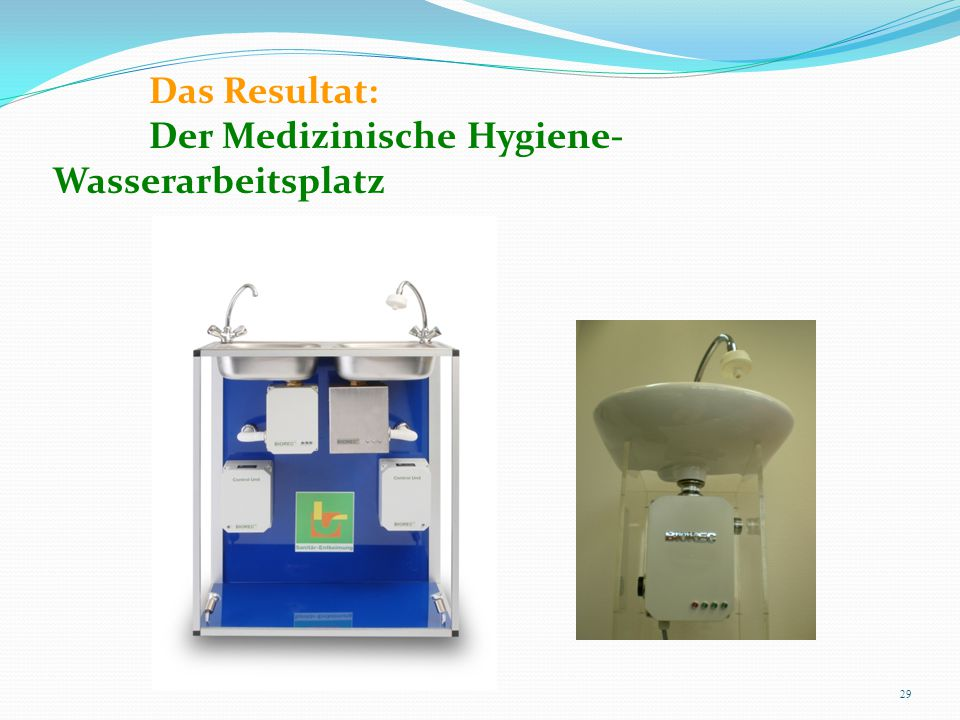 Das Resultat: Der Medizinische Hygiene- Wasserarbeitsplatz 29