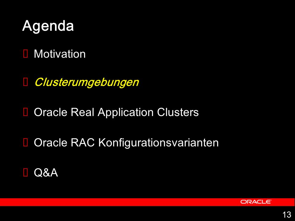 13 Agenda  Motivation  Clusterumgebungen  Oracle Real Application Clusters  Oracle RAC Konfigurationsvarianten  Q&A
