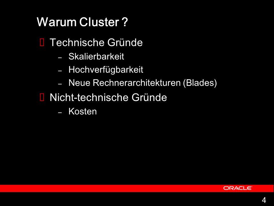 4 Warum Cluster ?  Technische Gründe – Skalierbarkeit – Hochverfügbarkeit – Neue Rechnerarchitekturen (Blades)  Nicht-technische Gründe – Kosten