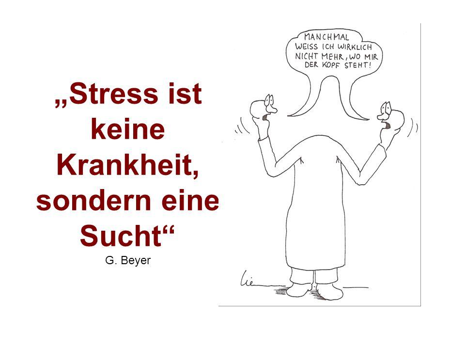 """""""Stress ist keine Krankheit, sondern eine Sucht"""" G. Beyer"""