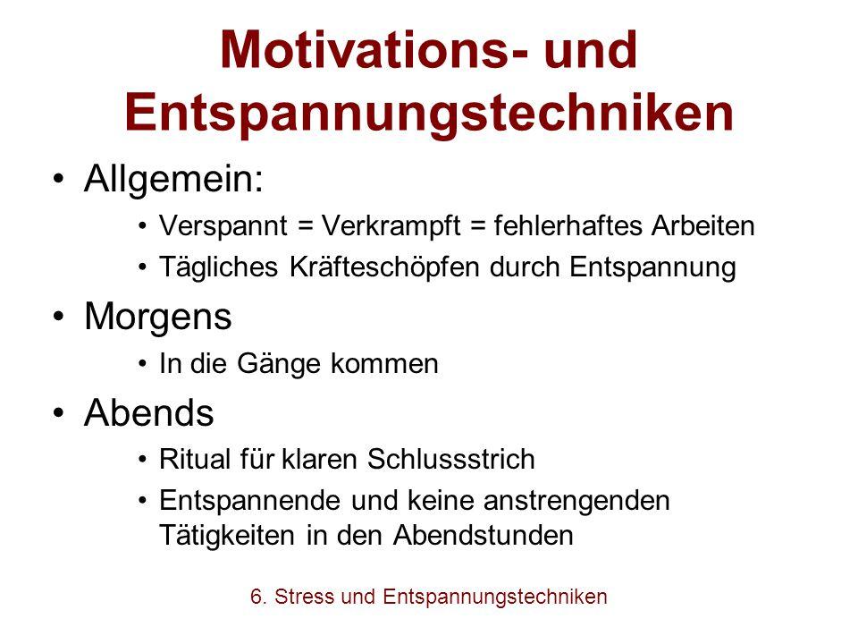 Motivations- und Entspannungstechniken Allgemein: Verspannt = Verkrampft = fehlerhaftes Arbeiten Tägliches Kräfteschöpfen durch Entspannung Morgens In