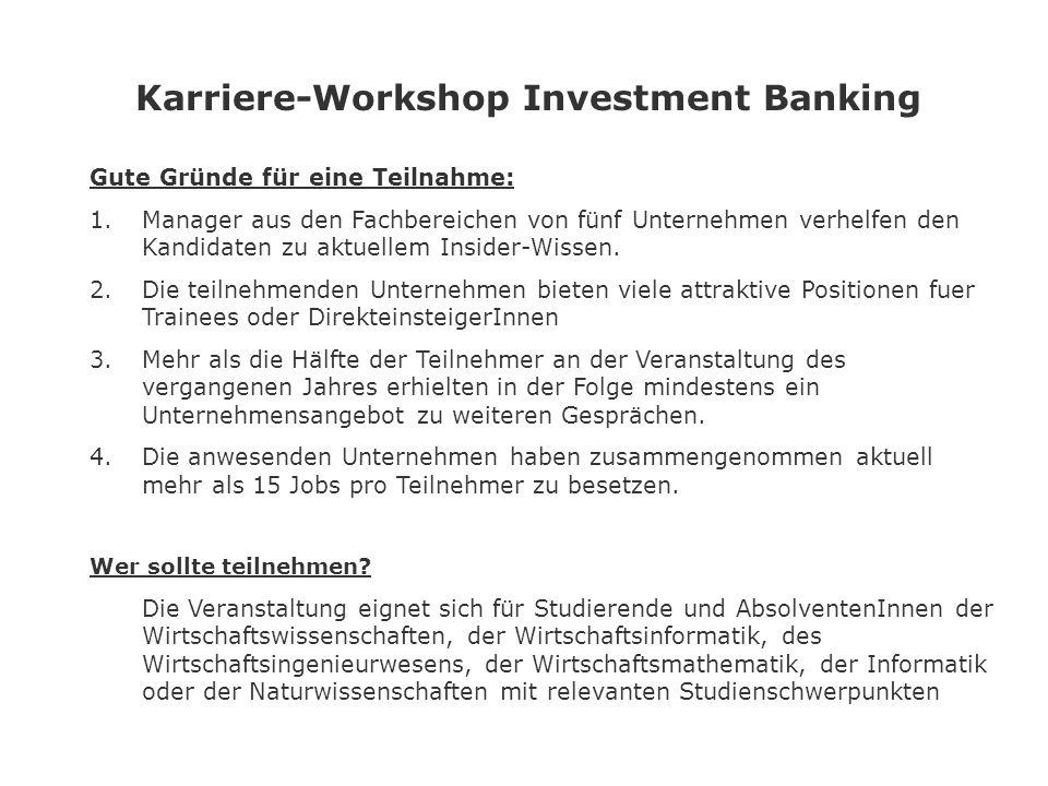 Karriere-Workshop Investment Banking Gute Gründe für eine Teilnahme: 1.Manager aus den Fachbereichen von fünf Unternehmen verhelfen den Kandidaten zu aktuellem Insider-Wissen.