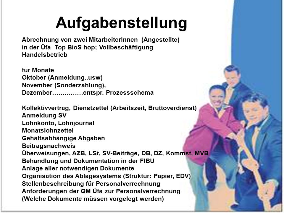 Aufgabenstellung Abrechnung von zwei MitarbeiterInnen (Angestellte) in der Üfa Top BioS hop; Vollbeschäftigung Handelsbetrieb für Monate Oktober (Anme