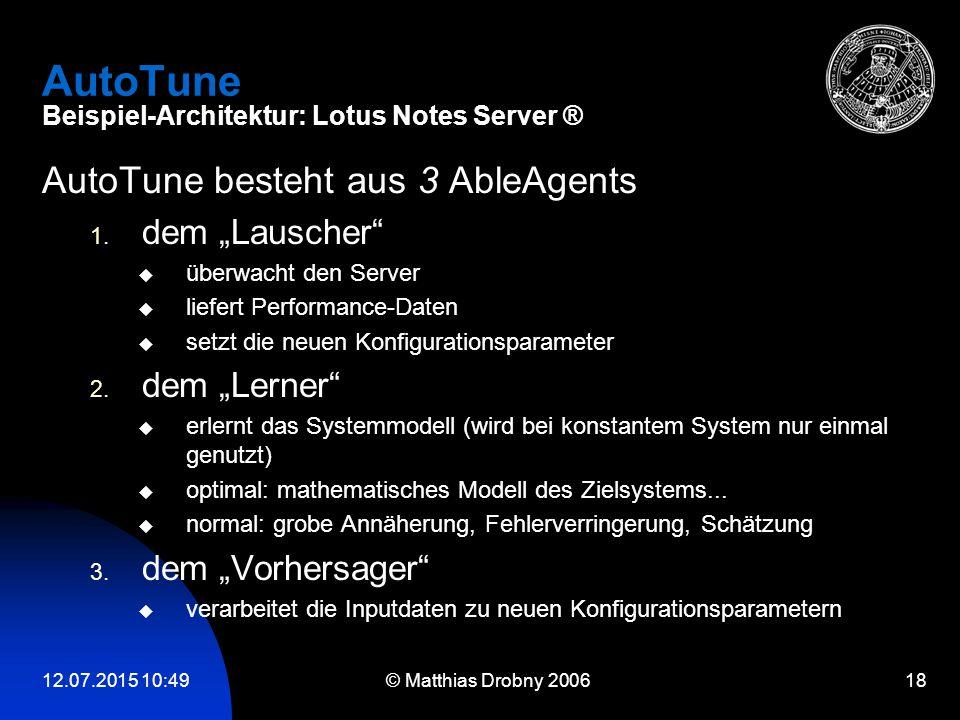 """12.07.2015 10:51 © Matthias Drobny 2006 18 AutoTune Beispiel-Architektur: Lotus Notes Server ® AutoTune besteht aus 3 AbleAgents 1. dem """"Lauscher""""  ü"""