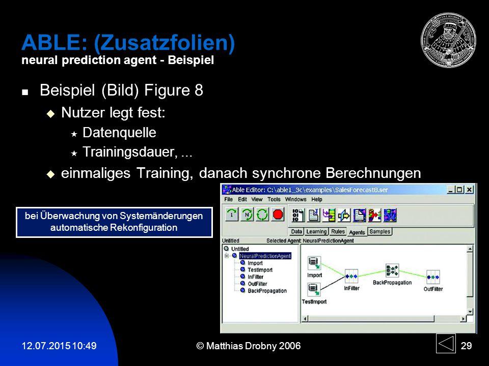 12.07.2015 10:51 © Matthias Drobny 2006 29 ABLE: (Zusatzfolien) neural prediction agent - Beispiel Beispiel (Bild) Figure 8  Nutzer legt fest:  Date