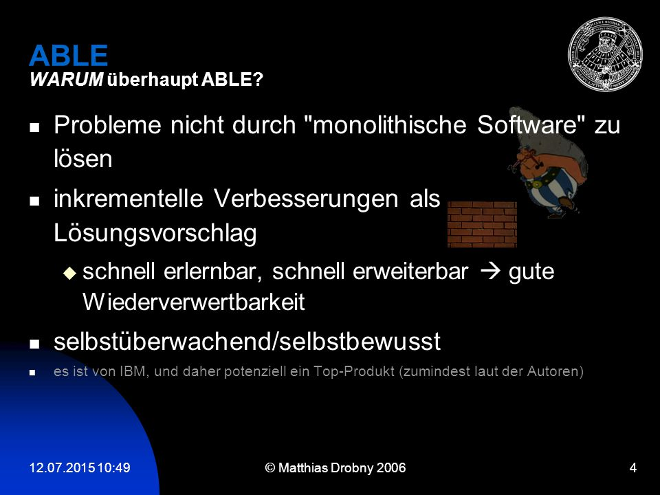 12.07.2015 10:51 © Matthias Drobny 2006 4 ABLE WARUM überhaupt ABLE? Probleme nicht durch