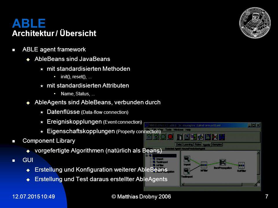 12.07.2015 10:51 © Matthias Drobny 2006 7 ABLE Architektur / Übersicht ABLE agent framework  AbleBeans sind JavaBeans  mit standardisierten Methoden