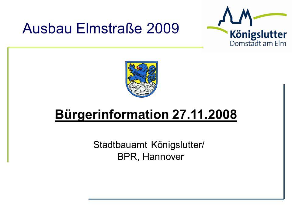 Ausbau Elmstraße 2009 Stadtbauamt Königslutter/ BPR, Hannover Bürgerinformation 27.11.2008