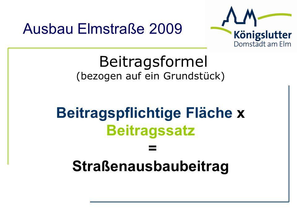 Beitragsformel (bezogen auf ein Grundstück) Beitragspflichtige Fläche x Beitragssatz = Straßenausbaubeitrag
