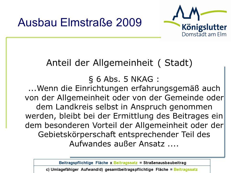 Ausbau Elmstraße 2009 Anteil der Allgemeinheit ( Stadt) § 6 Abs. 5 NKAG :...Wenn die Einrichtungen erfahrungsgemäß auch von der Allgemeinheit oder von