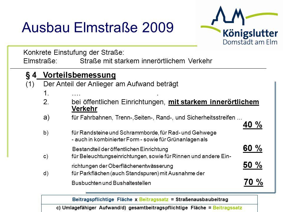Ausbau Elmstraße 2009 § 4 Vorteilsbemessung (1)Der Anteil der Anlieger am Aufwand beträgt 1.….. 2.bei öffentlichen Einrichtungen, mit starkem innerört